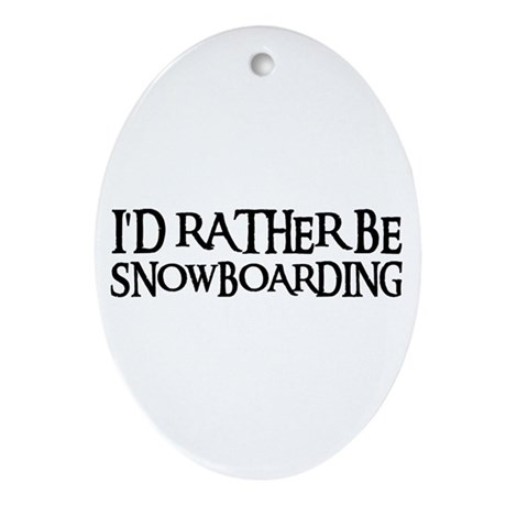I'D RATHER BE SNOWBOARDING Oval Ornament