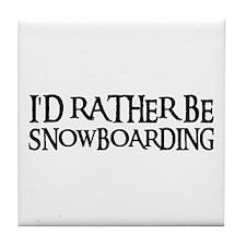 I'D RATHER BE SNOWBOARDING Tile Coaster