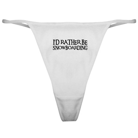 I'D RATHER BE SNOWBOARDING Classic Thong