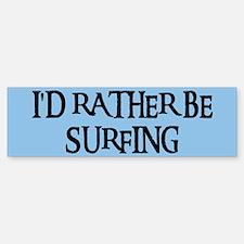 I'D RATHER BE SURFING Bumper Bumper Bumper Sticker