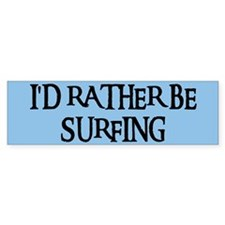 I'D RATHER BE SURFING Bumper Car Sticker