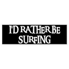 I'D RATHER BE SURFING Bumper Bumper Sticker