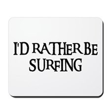I'D RATHER BE SURFING Mousepad