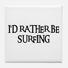 I'D RATHER BE SURFING Tile Coaster
