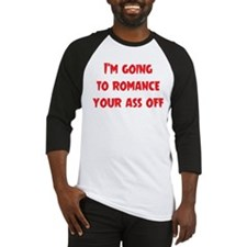 Romance Your Ass Baseball Jersey