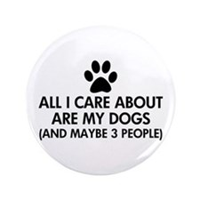 """All I Care About Are My Dogs Saying 3.5"""" Button"""