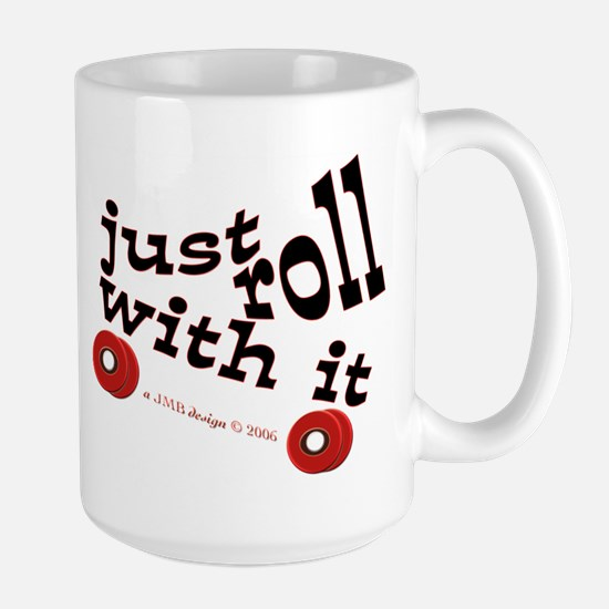 JUST ROLL WITH IT Large Mug
