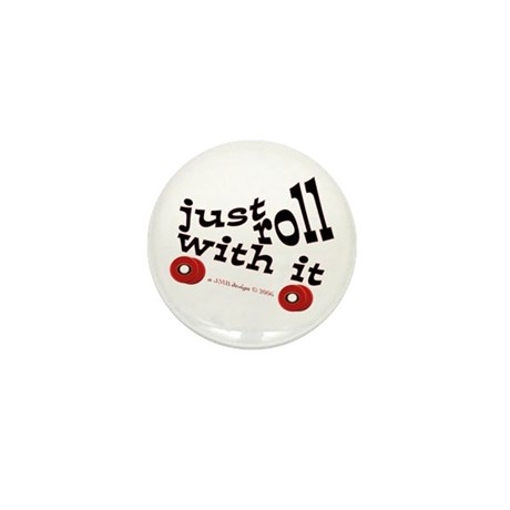 JUST ROLL WITH IT Mini Button (10 pack)