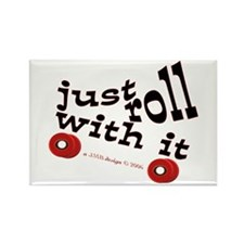 JUST ROLL WITH IT Rectangle Magnet (100 pack)