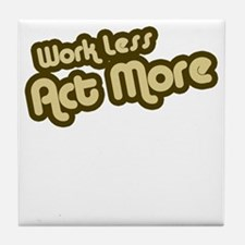 Work Less Act More Tile Coaster