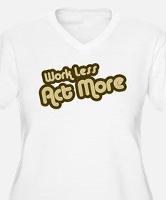 Work Less Act More T-Shirt