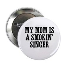 """my mom is a smokin' singer 2.25"""" Button (10 pack)"""