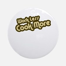 Work Less Cook More Ornament (Round)