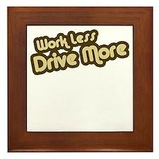 Work Less Drive More Framed Tile