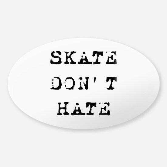 Skate Don't Hate Sticker (Oval)