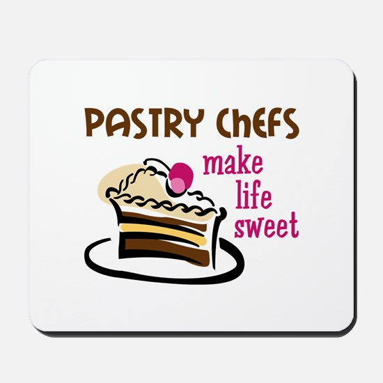 PASTRY CHEFS MAKE LIFE SWEET Mousepad