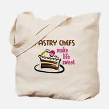 PASTRY CHEFS MAKE LIFE SWEET Tote Bag