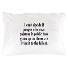 People Who Wear Pajamas In Public Pillow Case
