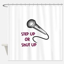 STEP UP OR SHUT UP Shower Curtain