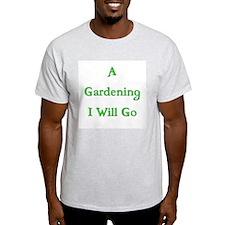 A Gardening I Will Go 3 T-Shirt