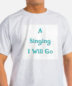 A Singing I Will Go 4 T-Shirt