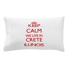 Keep calm we live in Crete Illinois Pillow Case