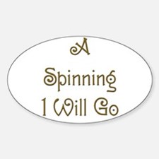 A Spinning I Will Go 2 Oval Decal