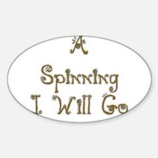 A Spinning I Will Go 3 Oval Decal