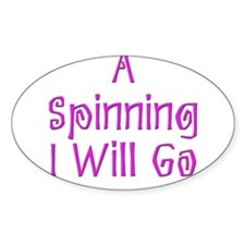 A Spinning I Will Go 5 Oval Decal