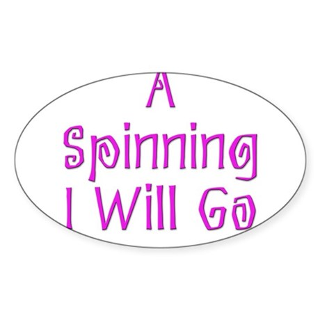 A Spinning I Will Go 5 Oval Sticker
