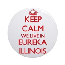Keep calm we live in Eureka Illin Ornament (Round)