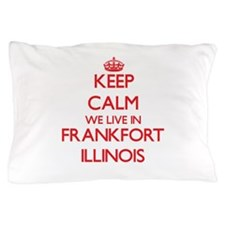Keep calm we live in Frankfort Illinoi Pillow Case