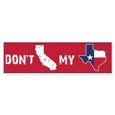 Don't CA my TX Bumper Bumper Bumper Sticker