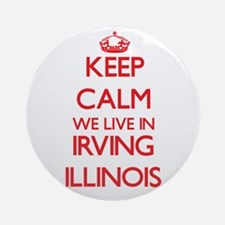 Keep calm we live in Irving Illin Ornament (Round)