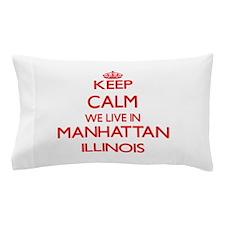Keep calm we live in Manhattan Illinoi Pillow Case