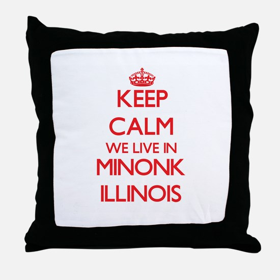 Keep calm we live in Minonk Illinois Throw Pillow