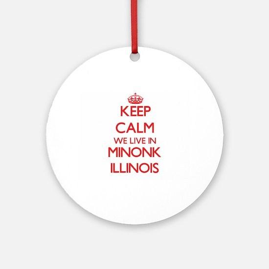 Keep calm we live in Minonk Illin Ornament (Round)