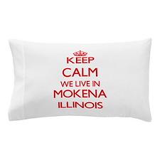 Keep calm we live in Mokena Illinois Pillow Case