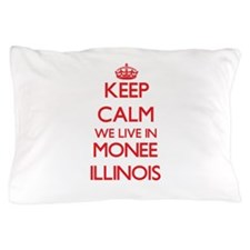 Keep calm we live in Monee Illinois Pillow Case