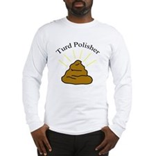 Turd Polisher Long Sleeve T-Shirt
