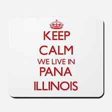Keep calm we live in Pana Illinois Mousepad