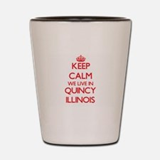 Keep calm we live in Quincy Illinois Shot Glass