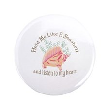 "HOLD ME LIKE A SEASHELL 3.5"" Button"