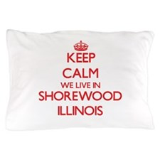 Keep calm we live in Shorewood Illinoi Pillow Case