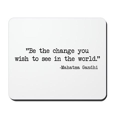 Be The Change - Ghandi Mousepad