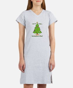 LET IT SNOW SOMWHERE ELSE Women's Nightshirt