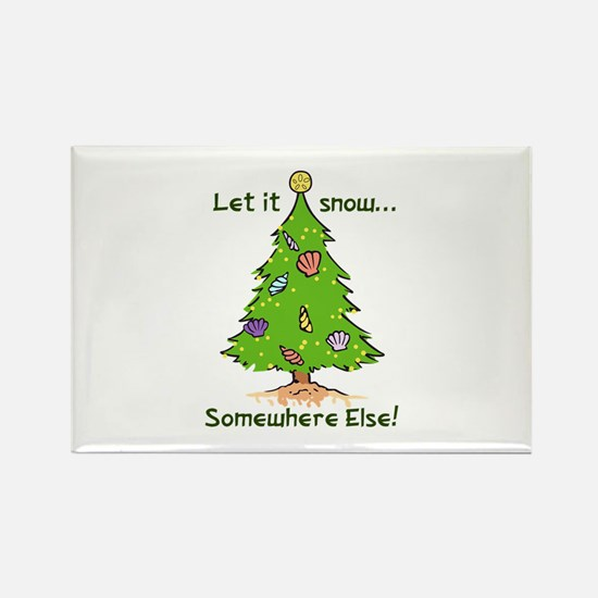 LET IT SNOW SOMWHERE ELSE Magnets