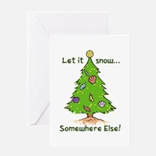 LET IT SNOW SOMWHERE ELSE Greeting Cards
