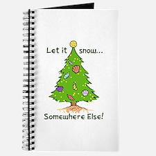 LET IT SNOW SOMWHERE ELSE Journal