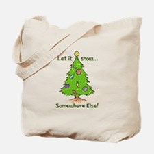 LET IT SNOW SOMWHERE ELSE Tote Bag